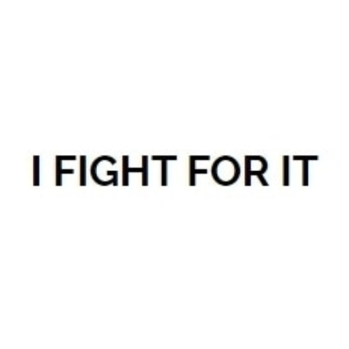 I FIGHT FOR IT