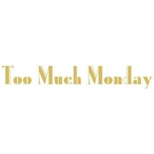 Too Much Monday